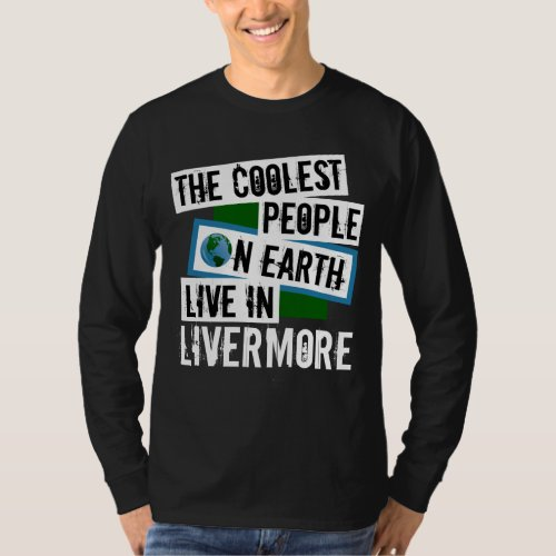 The Coolest People on Earth Live in Livermore Long Sleeve T-Shirt