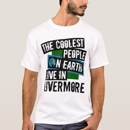 The Coolest People on Earth Live in Livermore T-Shirt