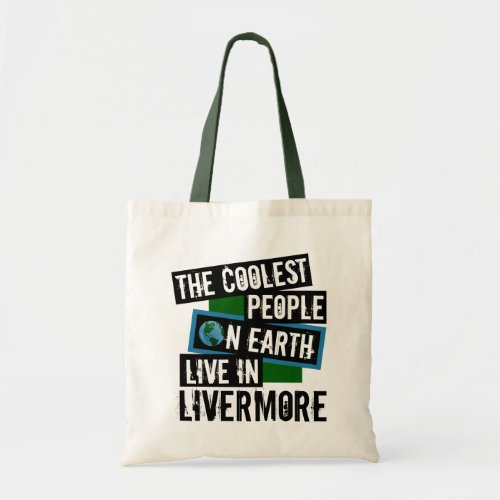 The Coolest People on Earth Live in Livermore Budget Tote Bag