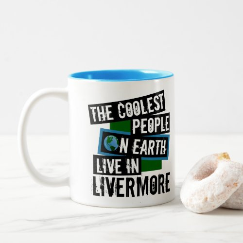 The Coolest People on Earth Live in Livermore Two-Tone Coffee Mug