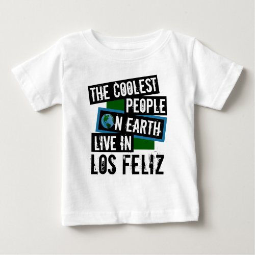 The Coolest People on Earth Live in Los Feliz Baby T-Shirt