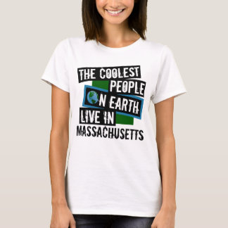 The Coolest People on Earth Live in Massachusetts T-Shirt