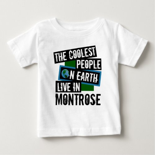 The Coolest People on Earth Live in Montrose Baby T-Shirt