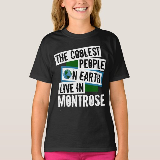 The Coolest People on Earth Live in Montrose T-Shirt