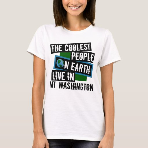 The Coolest People on Earth Live in Mt. Washington T-Shirt