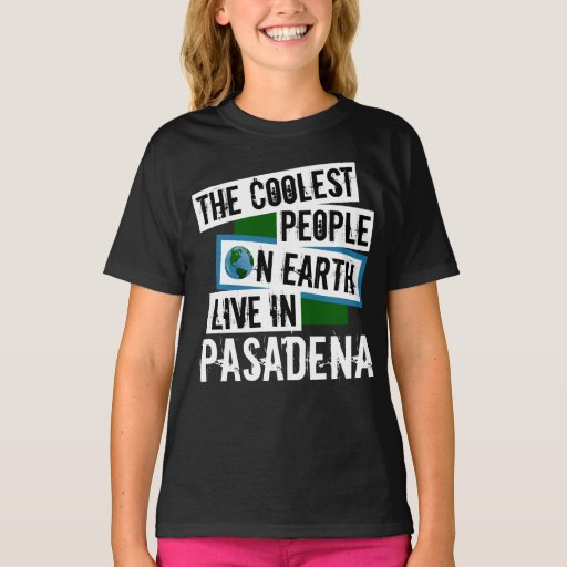 The Coolest People on Earth Live in Pasadena T-Shirt