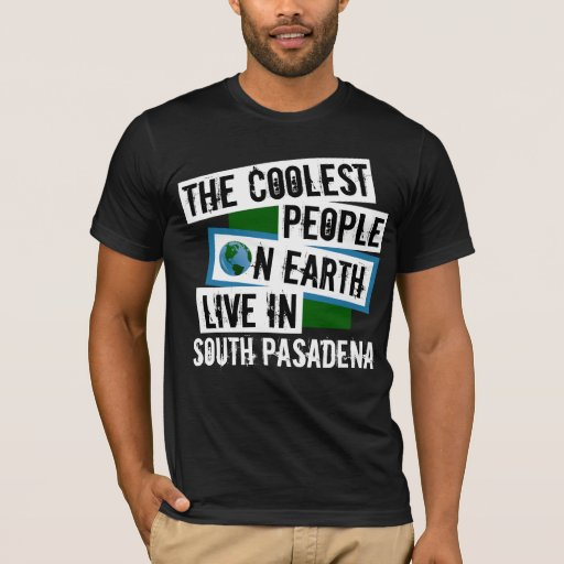 The Coolest People on Earth Live in South Pasadena T-Shirt