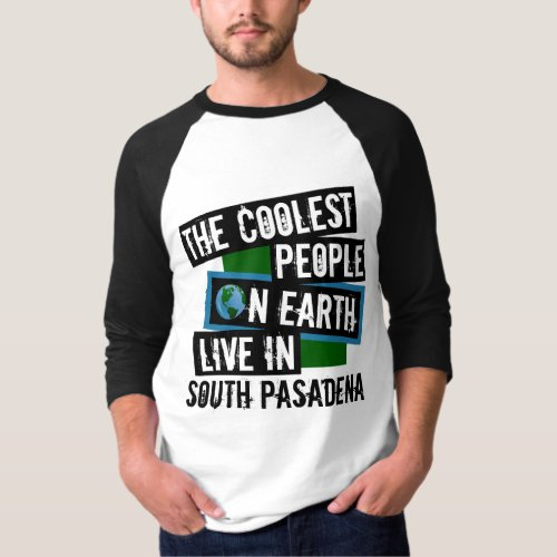 The Coolest People on Earth Live in South Pasadena Raglan T-Shirt