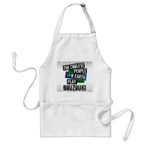 The Coolest People on Earth Play Bouzouki Distressed Grunge Adult Apron