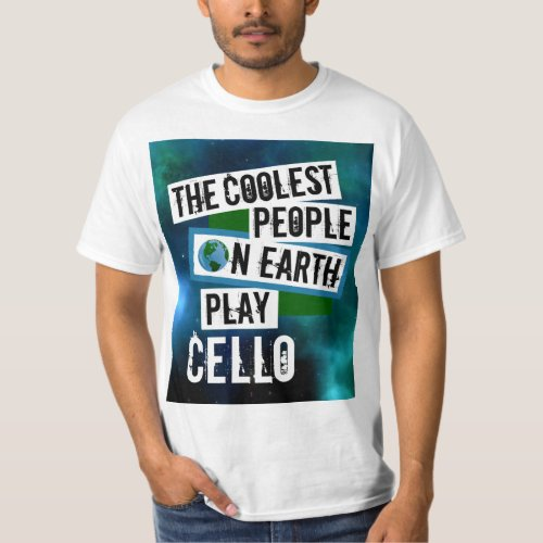 The Coolest People on Earth Play Cello Nebula Value T-Shirt