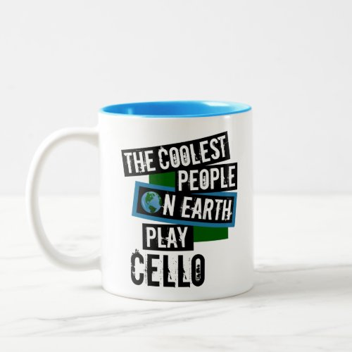 The Coolest People on Earth Play Cello Two-Tone Coffee Mug