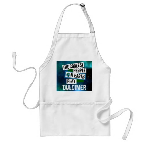 The Coolest People on Earth Play Dulcimer Blue Green Nebula Adult Apron