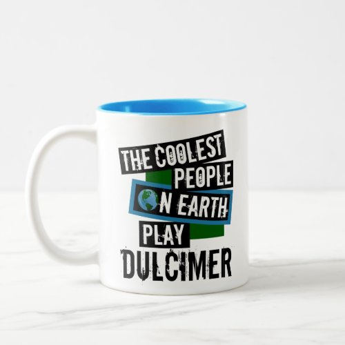 The Coolest People on Earth Play Dulcimer Two-Tone Coffee Mug