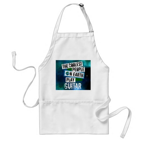 The Coolest People on Earth Play Guitar Blue Green Nebula Adult Apron