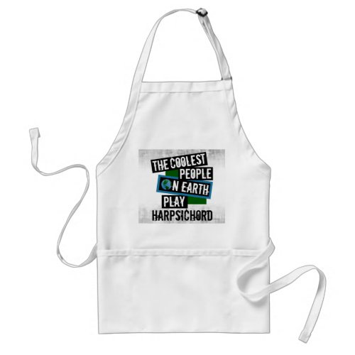 The Coolest People on Earth Play Harpsichord Distressed Grunge Adult Apron