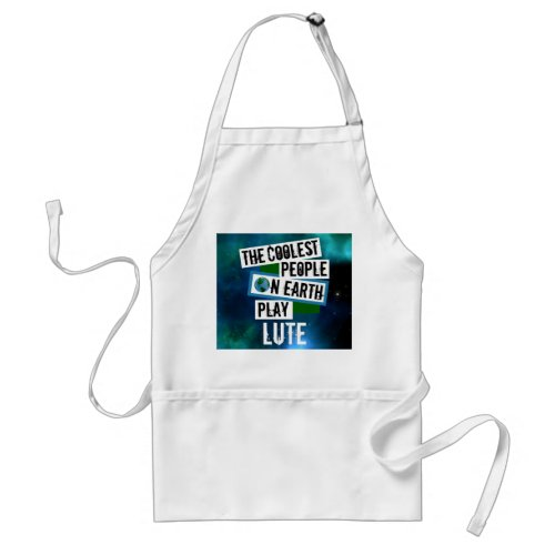 The Coolest People on Earth Play Lute Blue Green Nebula Adult Apron