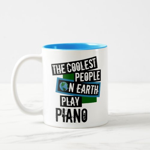 The Coolest People on Earth Play Piano Two-Tone Coffee Mug