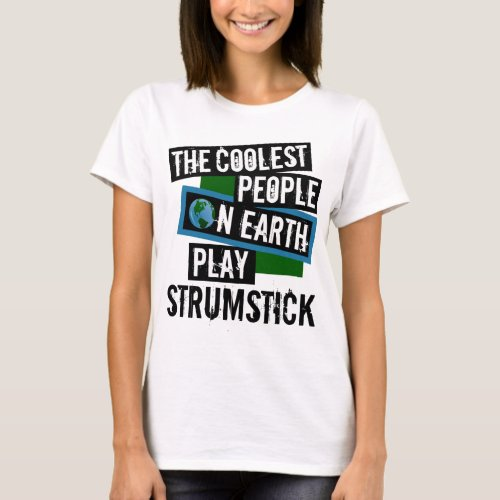 The Coolest People on Earth Play Strumstick Music Lover T-Shirt