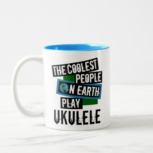 The Coolest People on Earth Play Ukulele Two-Tone Coffee Mug