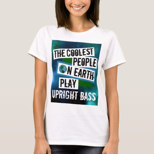 The Coolest People on Earth Play Upright Bass Nebula Basic T-Shirt