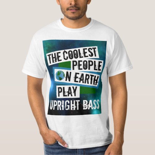 The Coolest People on Earth Play Upright Bass Nebula Value T-Shirt