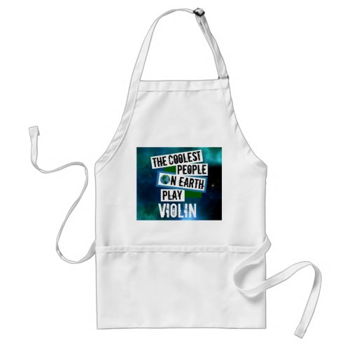 The Coolest People on Earth Play Violin Blue Green Nebula Adult Apron