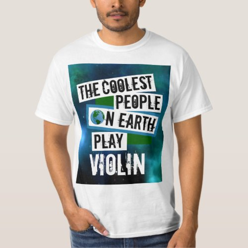 The Coolest People on Earth Play Violin Nebula Value T-Shirt