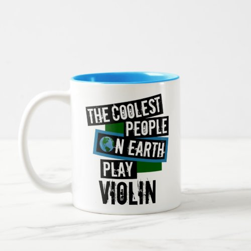 The Coolest People on Earth Play Violin Two-Tone Coffee Mug