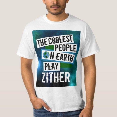 The Coolest People on Earth Play Zither Nebula Value T-Shirt