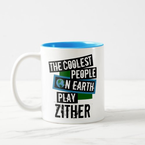 The Coolest People on Earth Play Zither Two-Tone Coffee Mug