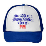 The Coolest Thing About You Is Me Hat!