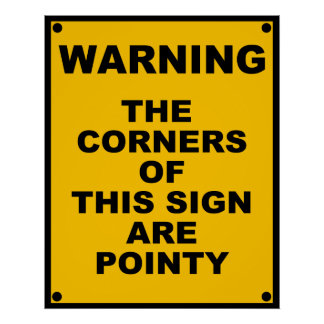 The Corners Of This Sign Are Pointy  ~ Spoof