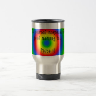 the correct responce to good morning travel mug