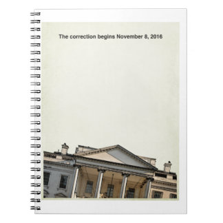 The Correction Begins  11-8-2016 Spiral Notebook