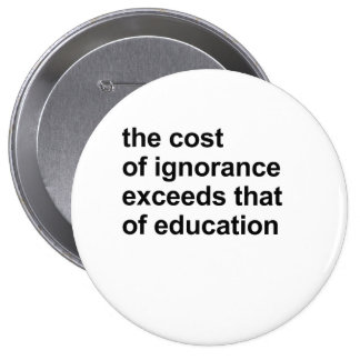 The cost of ignorance exceeds that of education button