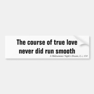 The course of true love never did run smooth bumper sticker