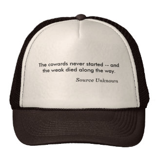 The cowards never started -- and the weak died ... mesh hats