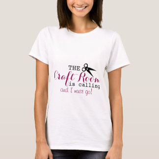 The craft room is calling... shirt