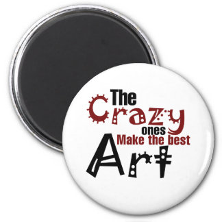 The crazy ones make the best art 2 inch round magnet