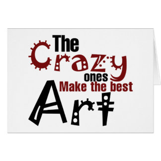 The crazy ones make the best art card