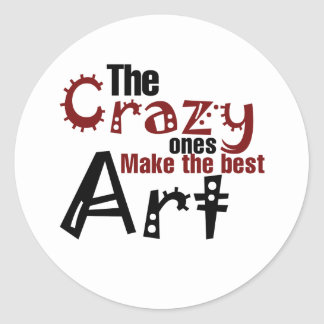 The crazy ones make the best art classic round sticker