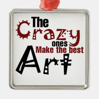 The crazy ones make the best art metal ornament