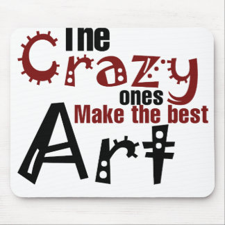 The crazy ones make the best art mouse pad