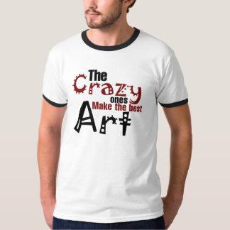 The crazy ones make the best art tee shirt