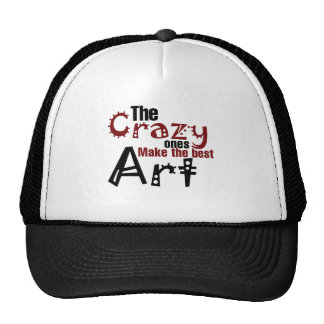 The crazy ones make the best art trucker hat