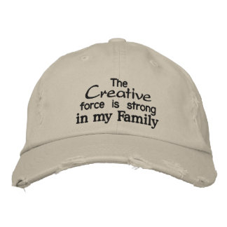 The Creative force is strong in my Family Embroidered Baseball Hat
