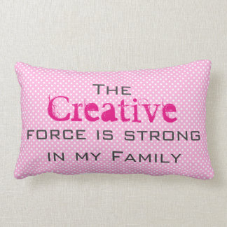 The Creative force is strong in my Family Lumbar Pillow