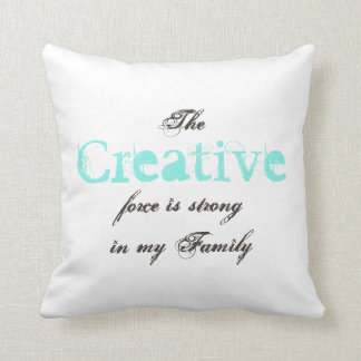 The Creative force is strong in my Family Throw Pillow