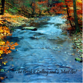 The Creek is Calling and I Must Go Statuette