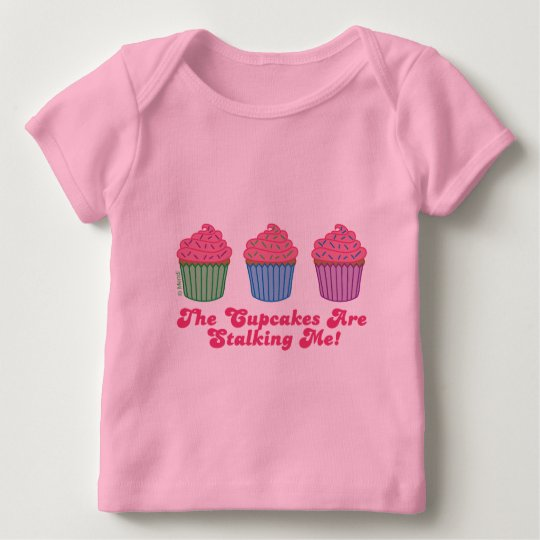 The Cupcakes are Stalking Me! Baby T-Shirt